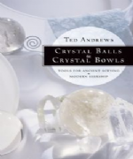 Crystal Balls and Crystal Bowls - Ted Andrews